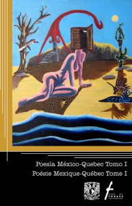 Poesía México-Quebec, tomo 1 = Poésie Mexique-Québec, tome 1
