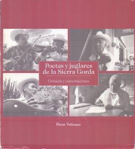 Poetas y juglares de la Sierra Gorda. Crónicas y conversaciones