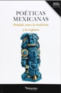 Poéticas mexicanas : péndulo entre la tradición y la ruptura