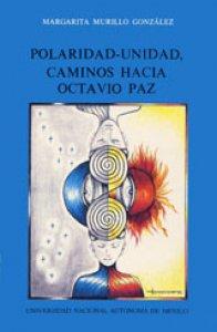 Polaridad-unidad. Caminos hacia Octavio Paz