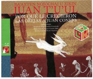 Ba'axten nojochaj u xikin Juan T'u'ul = Por qué le crecieron las orejas a Juan Conejo