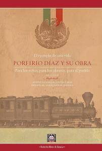 El ejemplo de una vida : Porfirio Díaz y su obra : para los niños, para los obreros, para el pueblo