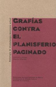 Grafías contra el planisferio paginado. Antología de dramaturgia mexicana actual