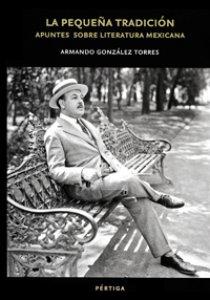 La pequeña tradición. Apuntes sobre literatura mexicana