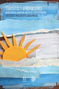 Tránsitos y apropiaciones. Antología de narrativa argentina contemporánea
