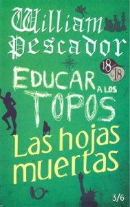 William Pescador ; Educar a los Topos ; Las hojas muertas