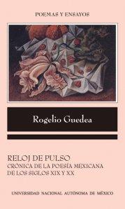 Reloj de pulso : crónica de la poesía mexicana de los siglos XIX y XX