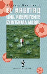 El árbitro : una prepotente existencia moral