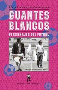 Guantes blancos : personajes del futbol