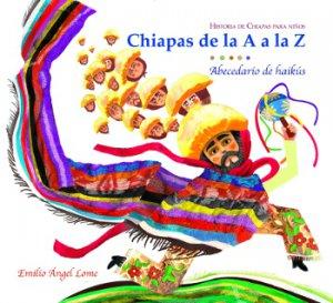 Historia de Chiapas para niños: Chiapas de la A a la Z : abecedario de haikús