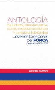 Antología de letras, dramaturgia, y guión cinematográfico: jóvenes creadores del FONCA, generación 2018-2019 segundo periodo