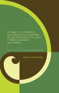 Cósmica y  cosmética,   pliegues de la   alegoría en sor   Juana Inés de la   Cruz y Pedro   Calderón de la   Barca
