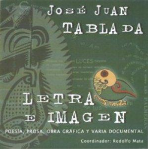 José Juan Tablada: letra e imagen (poesía, prosa, obra gráfica y varia documental) [CD-ROM]