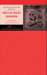 Sólo las cruces quedaron : literatura y narcotráfico