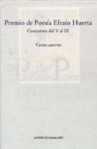 Premio de Poesía Efraín Huerta : concursos del V al IX