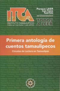 Primera Antología de Cuentos Tamaulipecos