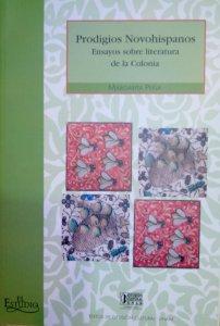 Prodigios novohispanos : ensayos sobre literatura de la Colonia