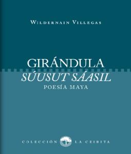 Girándula = Súusut sáasil : Poesía maya