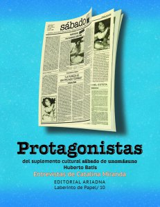 Protagonistas del suplemento cultural sábado de unomásuno : Huberto Batis : entrevistas de Catalina Miranda