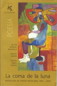 La coma de la luna (Antología de poesía mexicana 1945-2003)