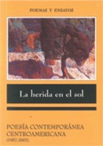 La herida en el sol : poesía contemporánea centroamericana (1957-2007)