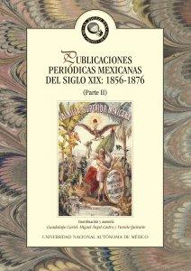 Publicaciones periódicas mexicanas del siglo XIX : 1856-1876 (Parte II)