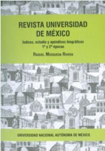 Revista Universidad de México : índices, estudio y apéndices biográficos 1a y 2a épocas