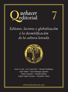 Quehacer editorial 7 : editores, lectores y globalización o la desmitificación de la cultura letrada