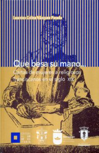Que besa su mano... : Cartas de mujeres a religiosos franciscanos en el siglo XIX