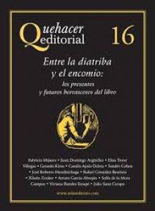 Quehacer editorial 16 : entre la diatriba y el encomio : los presentes y futuros borrascosos del libro