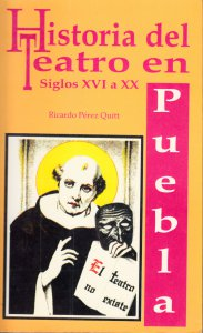 Historia del teatro en Puebla. Siglos XVI a XX