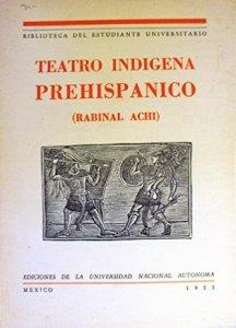 Teatro indígena prehispánico Rabinal Achí