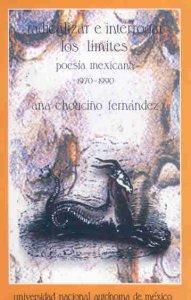 Radicalizar e interrogar los límites. Poesía mexicana 1970-1990
