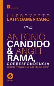 Un proyecto latinoamericano : Antonio Candido & Ángel Rama, correspondencia