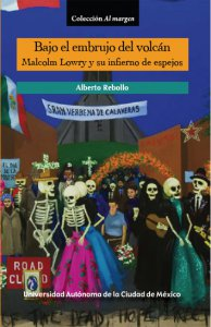 Bajo el embrujo del volcán : Malcolm Lowry y su infierno de espejos