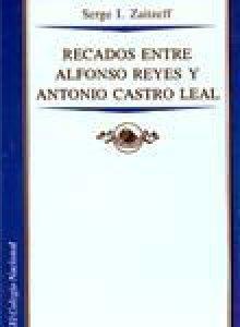 Recados entre Alfonso Reyes y Antonio Castro Leal