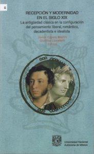 Recepción y modernidad en el siglo XIX : la antigüedad clásica en la configuración del pensamiento liberal, romántico decadentista e idealista