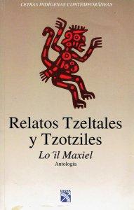 Relatos tzeltales y tzotziles/ Lo ´il Maxiel. Antología