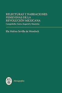 Relecturas y narraciones femeninas de la Revolución Mexicana : Campobello, Garro, Esquivel y Mastretta