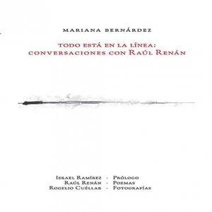 Todo está en línea : conversaciones con Raúl Renán