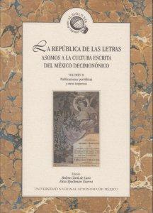 La república de las letras. Asomos a la cultura escrita del México decimonónico. Volumen II Publicaciones periódicas y otros impresos