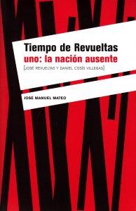 Tiempo de Revueltas, uno: la nación ausente (José Revueltas y Daniel Cosío Villegas)