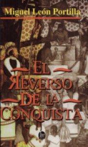 Reverso de la conquista : relaciones aztecas, mayas e incas