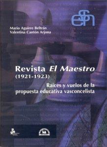 Revista El Maestro (1921-1923) : raíces y vuelos de la propuesta educativa vasconcelista