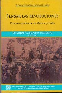 Pensar las revoluciones: procesos políticos en México y Cuba
