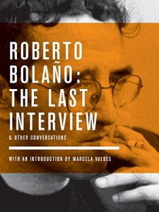 Roberto Bolaño : the last interview & other conversations