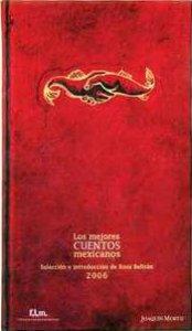Los mejores cuentos mexicanos : edición 2006