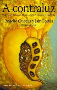 A contraluz : poéticas y reflexiones de la poesía mexicana reciente