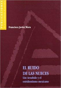 El ruido de las nueces : List Arzubide y el estridentismo mexicano