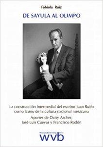De Sayula al Olimpo : la construcción intermedial del escritor Juan Rulfo como icono de la cultura nacional mexicana